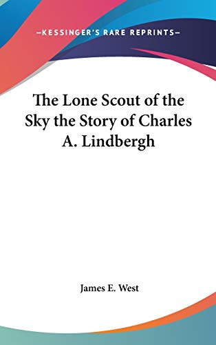 9780548008706: The Lone Scout of the Sky: The Story of Charles A. Lindbergh