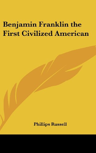 9780548009116: Benjamin Franklin the First Civilized American