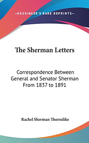 9780548010464: The Sherman Letters: Correspondence Between General and Senator Sherman From 1837 to 1891