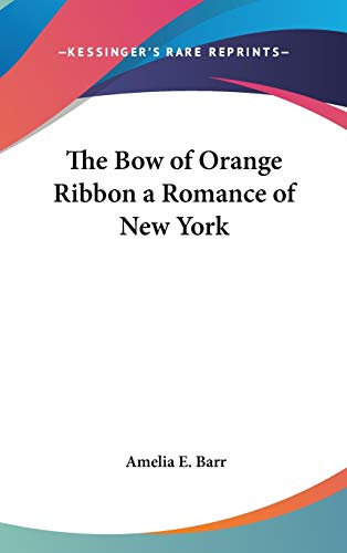 9780548011232: The Bow of Orange Ribbon a Romance of New York