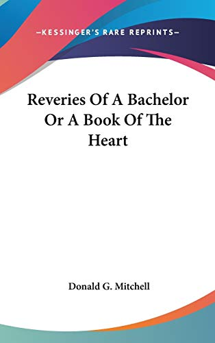 Reveries Of A Bachelor Or A Book Of The Heart (0548012407) by Mitchell, Donald G.