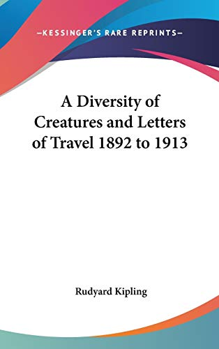 9780548012840: A Diversity of Creatures and Letters of Travel 1892 to 1913