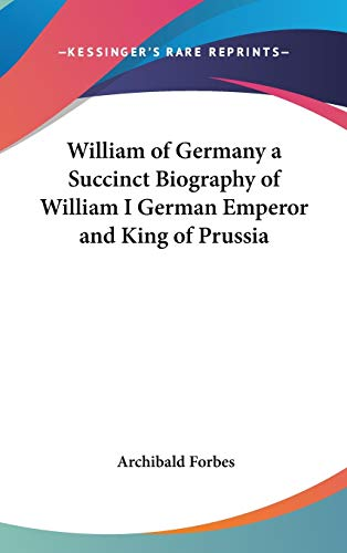 9780548014004: William of Germany a Succinct Biography of William I German Emperor and King of Prussia