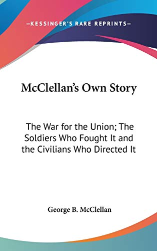 9780548015018: McClellan's Own Story: The War for the Union; The Soldiers Who Fought It and the Civilians Who Directed It