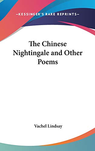 The Chinese Nightingale and Other Poems: Lindsay, Vachel