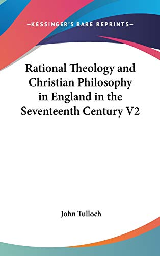 9780548020050: Rational Theology and Christian Philosophy in England in the Seventeenth Century V2