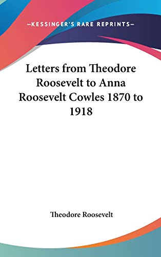 9780548022566: Letters from Theodore Roosevelt to Anna Roosevelt Cowles 1870 to 1918