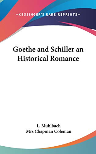 9780548024065: Goethe and Schiller an Historical Romance
