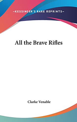 9780548026632: All the Brave Rifles