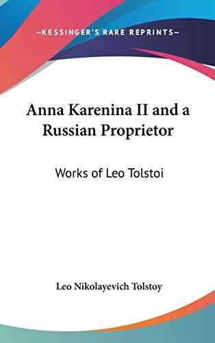 9780548027776: Anna Karenina II and a Russian Proprietor: Works of Leo Tolstoi