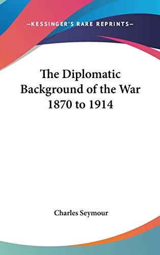 9780548028353: The Diplomatic Background of the War 1870 to 1914