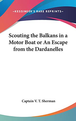 9780548029756: Scouting the Balkans in a Motor Boat or An Escape from the Dardanelles