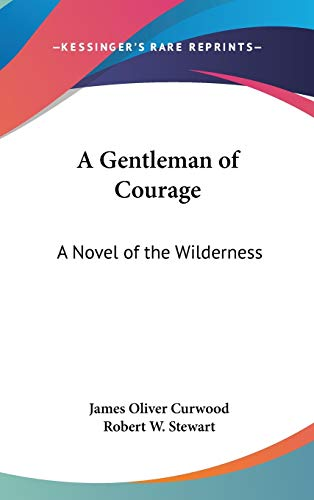 9780548029824: A Gentleman of Courage: A Novel of the Wilderness