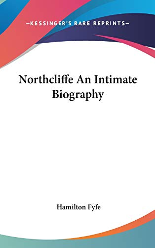 9780548030202: Northcliffe An Intimate Biography