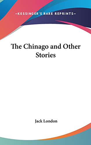 9780548032077: The Chinago and Other Stories
