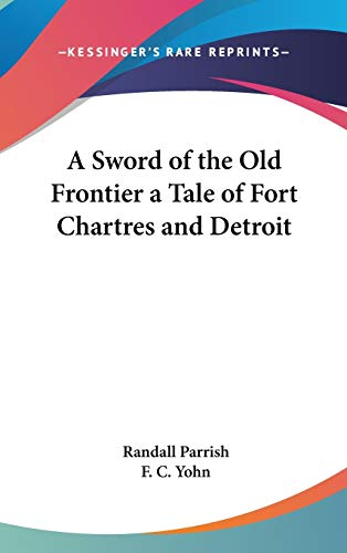 9780548032107: A Sword of the Old Frontier a Tale of Fort Chartres and Detroit