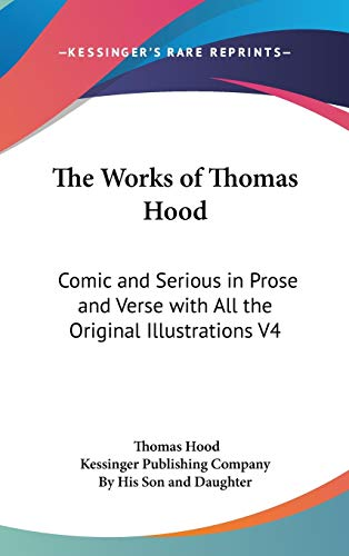 The Works of Thomas Hood: Comic and Serious in Prose and Verse with All the Original Illustrations V4 (0548033447) by Thomas Hood