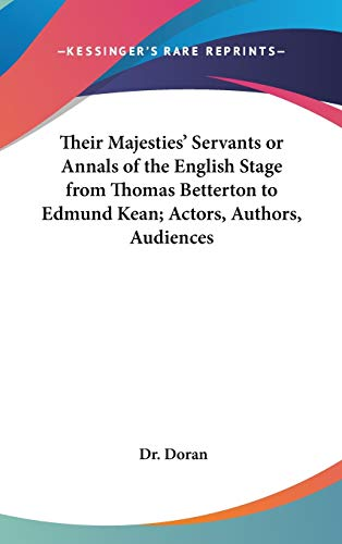 9780548034699: Their Majesties' Servants or Annals of the English Stage from Thomas Betterton to Edmund Kean; Actors, Authors, Audiences