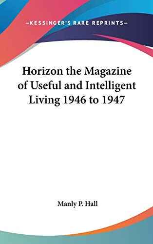 9780548036891: Horizon the Magazine of Useful and Intelligent Living 1946 to 1947