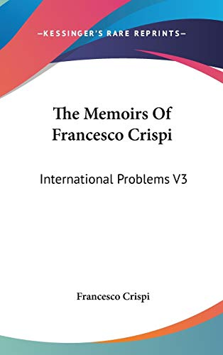 9780548039427: The Memoirs Of Francesco Crispi: International Problems V3