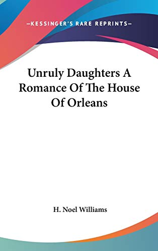 9780548040157: Unruly Daughters A Romance Of The House Of Orleans