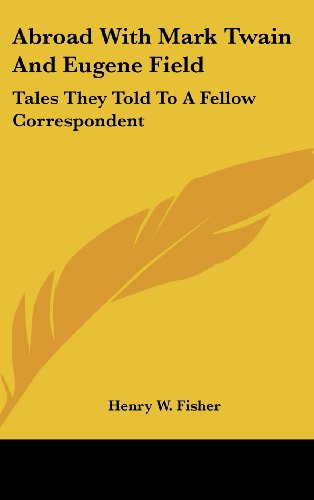 9780548042878: Abroad With Mark Twain And Eugene Field: Tales They Told To A Fellow Correspondent