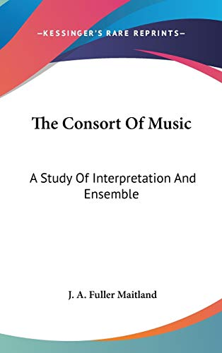 9780548043226: The Consort Of Music: A Study Of Interpretation And Ensemble