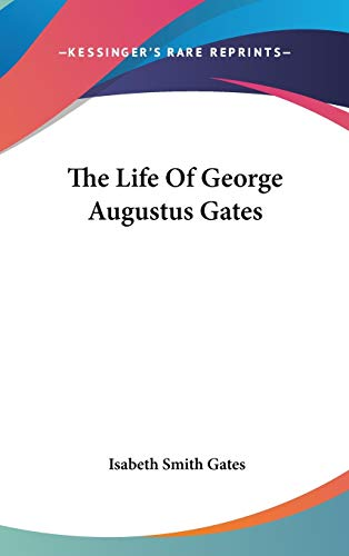 9780548043332: The Life of George Augustus Gates
