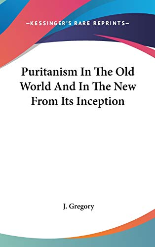 9780548043752: Puritanism In The Old World And In The New From Its Inception
