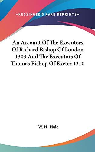 9780548043882: An Account Of The Executors Of Richard Bishop Of London 1303 And The Executors Of Thomas Bishop Of Exeter 1310