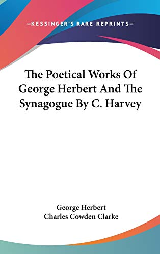The Poetical Works Of George Herbert And The Synagogue By C. Harvey (9780548044087) by George Herbert