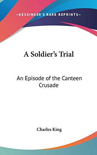 9780548045084: A Soldier's Trial: An Episode of the Canteen Crusade