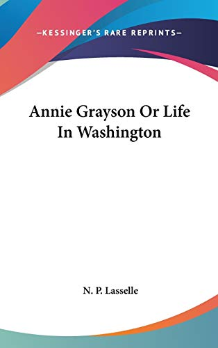 9780548045473: Annie Grayson Or Life In Washington
