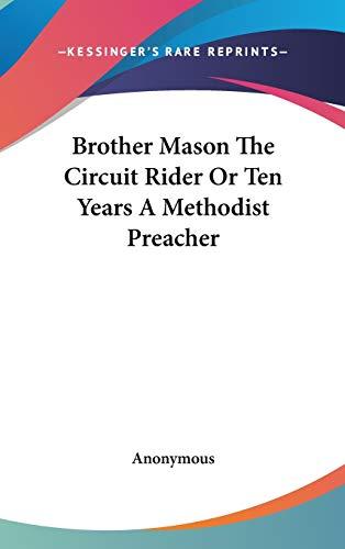 9780548046548: Brother Mason The Circuit Rider Or Ten Years A Methodist Preacher