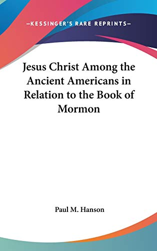 9780548048993: Jesus Christ Among the Ancient Americans in Relation to the Book of Mormon