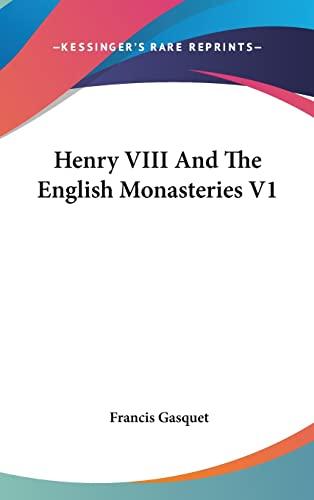 9780548050316: Henry VIII and the English Monasteries V1
