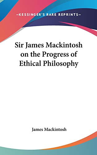 9780548051221: Sir James Mackintosh on the Progress of Ethical Philosophy