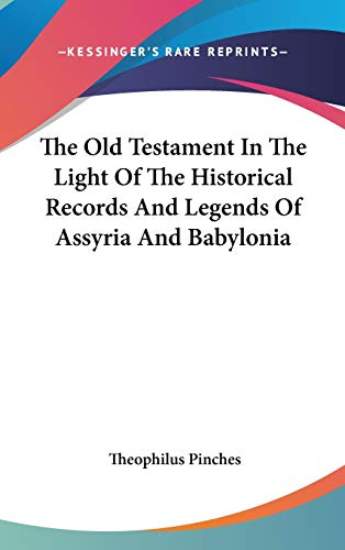 9780548052402: The Old Testament In The Light Of The Historical Records And Legends Of Assyria And Babylonia