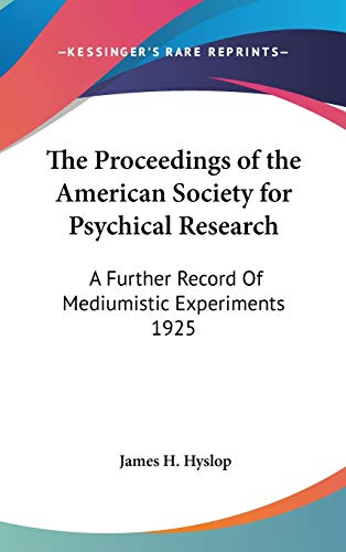 9780548053461: The Proceedings of the American Society for Psychical Research: A Further Record Of Mediumistic Experiments 1925