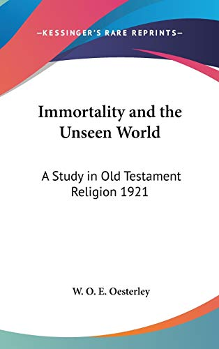 9780548054666: Immortality and the Unseen World: A Study in Old Testament Religion 1921