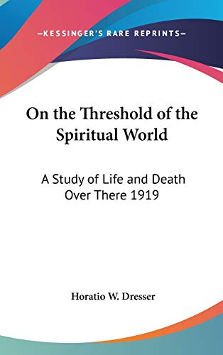 9780548054765: On the Threshold of the Spiritual World: A Study of Life and Death Over There 1919