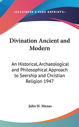9780548055342: Divination Ancient and Modern: An Historical, Archaeological and Philosophical Approach to Seership and Christian Religion 1947
