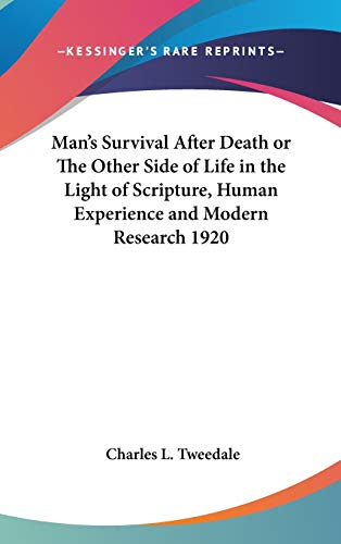 9780548056257: Man's Survival After Death or The Other Side of Life in the Light of Scripture, Human Experience and Modern Research 1920