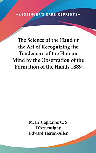 9780548056301: The Science of the Hand or the Art of Recognizing the Tendencies of the Human Mind by the Observation of the Formation of the Hands 1889