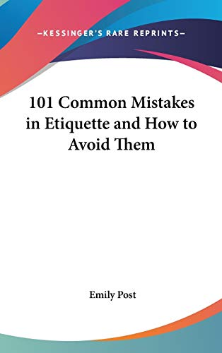 9780548056936: 101 Common Mistakes in Etiquette and How to Avoid Them