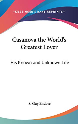 9780548059128: Casanova the World's Greatest Lover: His Known and Unknown Life