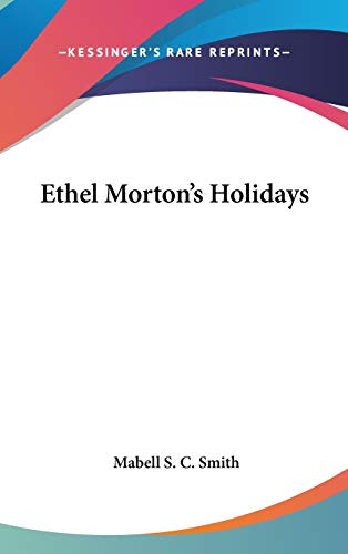 9780548060407: Ethel Morton's Holidays