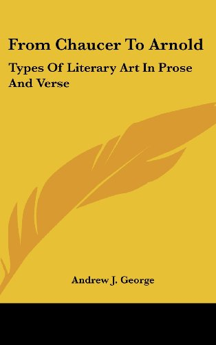9780548061022: From Chaucer to Arnold: Types of Literary Art in Prose and Verse