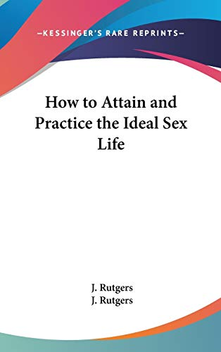 9780548062036: How to Attain and Practice the Ideal Sex Life