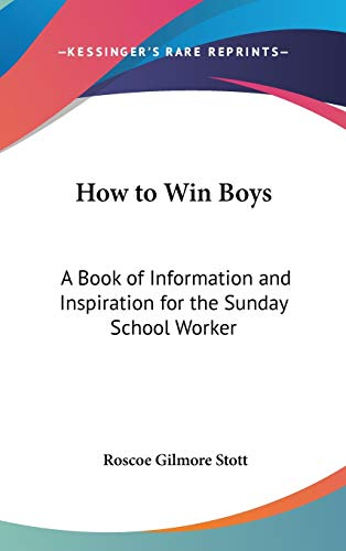 9780548062104: How to Win Boys: A Book of Information and Inspiration for the Sunday School Worker